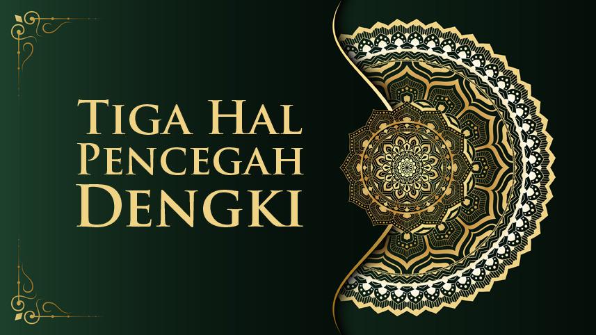 Tiga Amalan Pencegah Dengki ditulis oleh Ustadz Muhammad Hidayatulloh, Pengasuh Kajian Tafsir al-Quran Yayasan Ma'had Islami (Yamais), Masjid al-Huda Berbek, Waru, Sidoarjo.