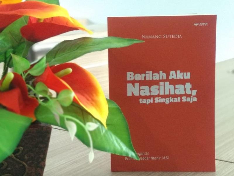 72 Nasihat yang Menginspirasi tertuang dalam buku Berilah Aku Nasihat, tapi Singkat Saja (BANtSS) karya Nanang Sutedja SE MM, Ketua Majelis Dikdasmen PCM GKB Gresik.